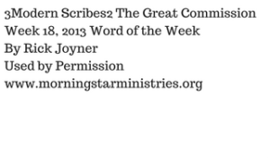3Modern Scribes2 The Great CommissionWeek 18, 2013 Word of the WeekBy Rick JoynerUsed by Permissionwww.morningstarministries.org